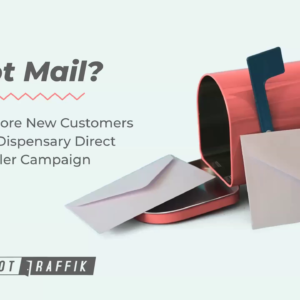 Got Mail How to Score New Customers with a Dispensary Direct Mailer Campaign